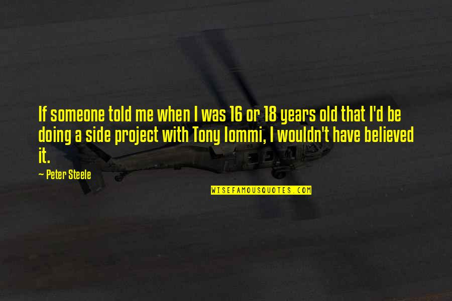 16 Years Old Quotes By Peter Steele: If someone told me when I was 16