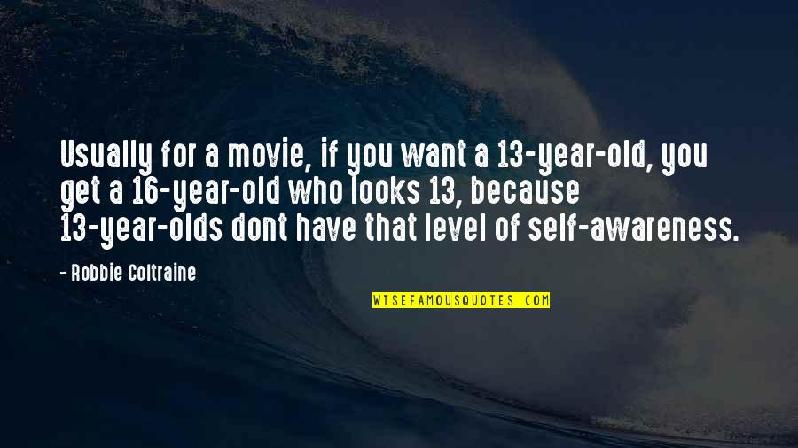16 Years Old Quotes By Robbie Coltraine: Usually for a movie, if you want a