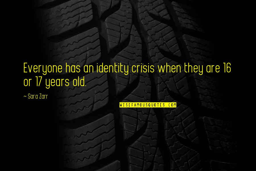 16 Years Old Quotes By Sara Zarr: Everyone has an identity crisis when they are