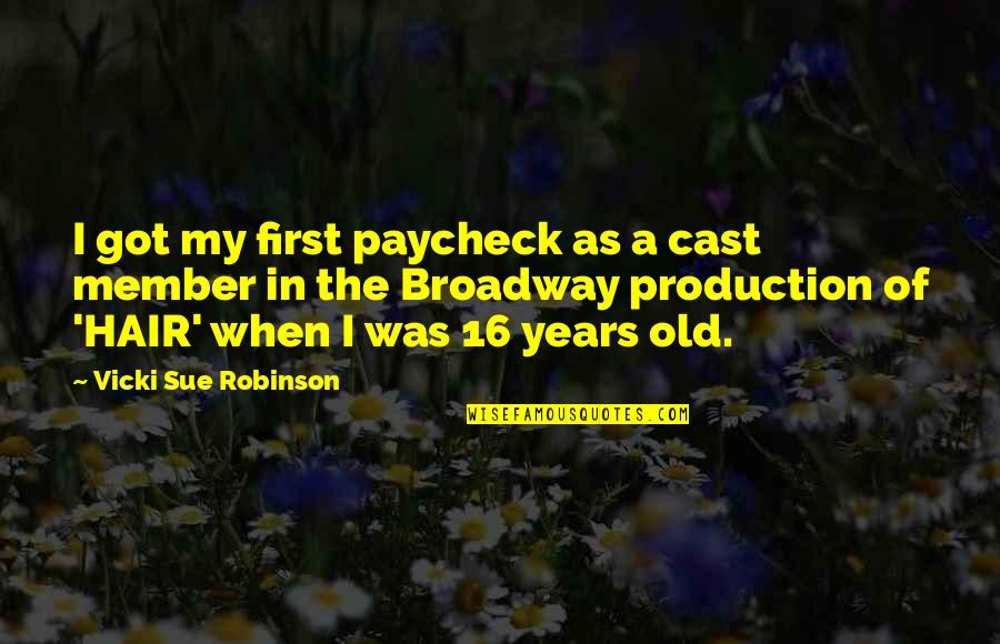 16 Years Old Quotes By Vicki Sue Robinson: I got my first paycheck as a cast