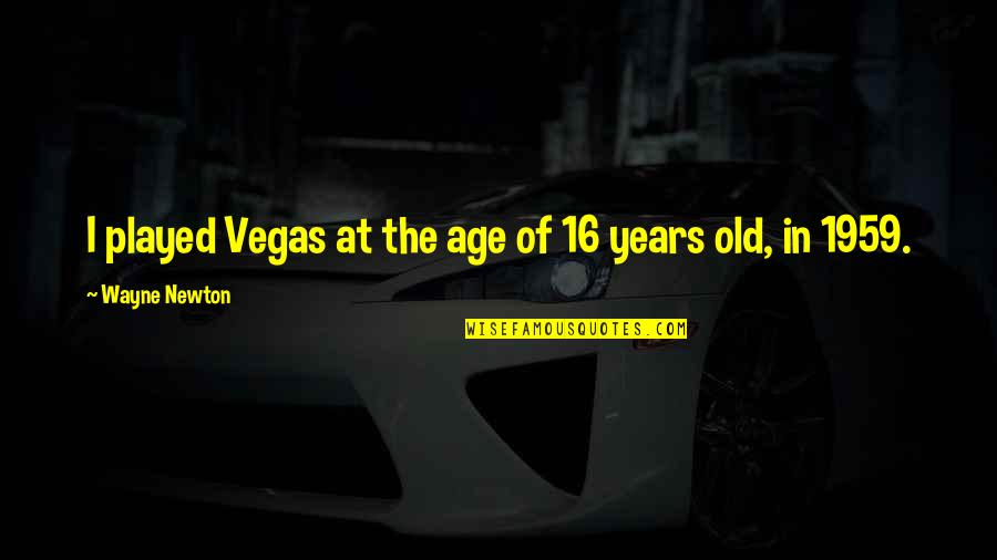 16 Years Old Quotes By Wayne Newton: I played Vegas at the age of 16