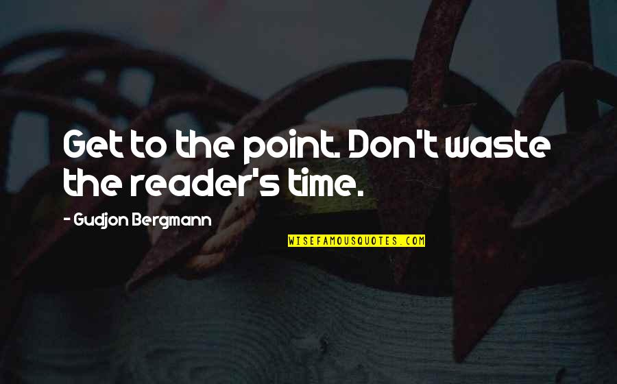 17th Century Poetry Quotes By Gudjon Bergmann: Get to the point. Don't waste the reader's