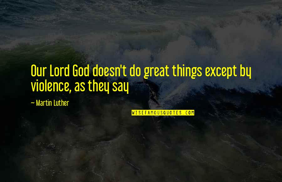 17th Century Poetry Quotes By Martin Luther: Our Lord God doesn't do great things except