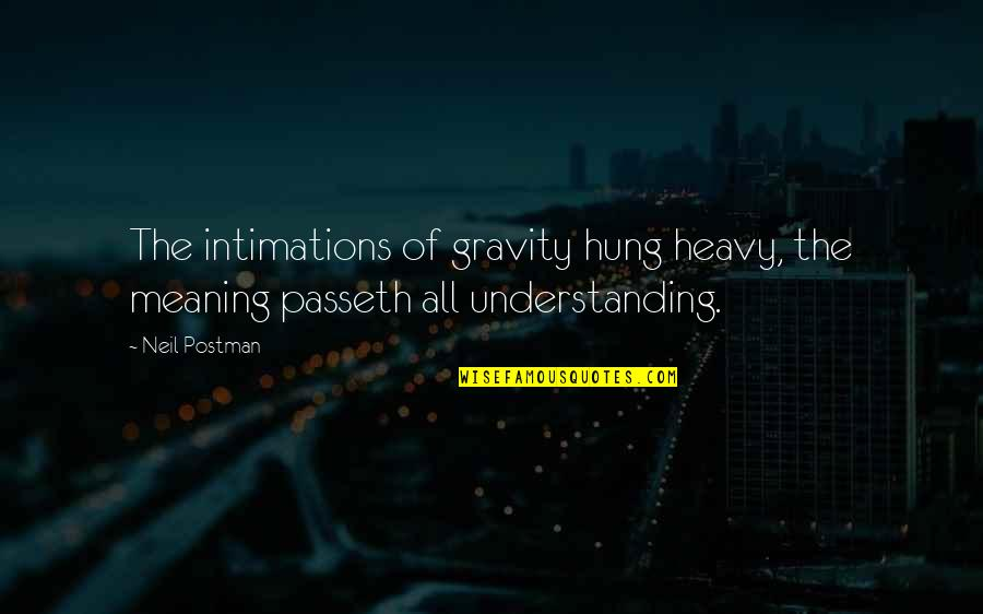 17th Century Poetry Quotes By Neil Postman: The intimations of gravity hung heavy, the meaning
