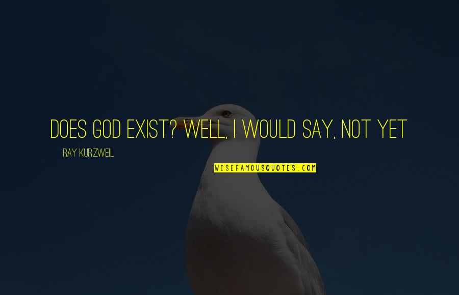17th Century Poetry Quotes By Ray Kurzweil: Does God exist? Well, I would say, not