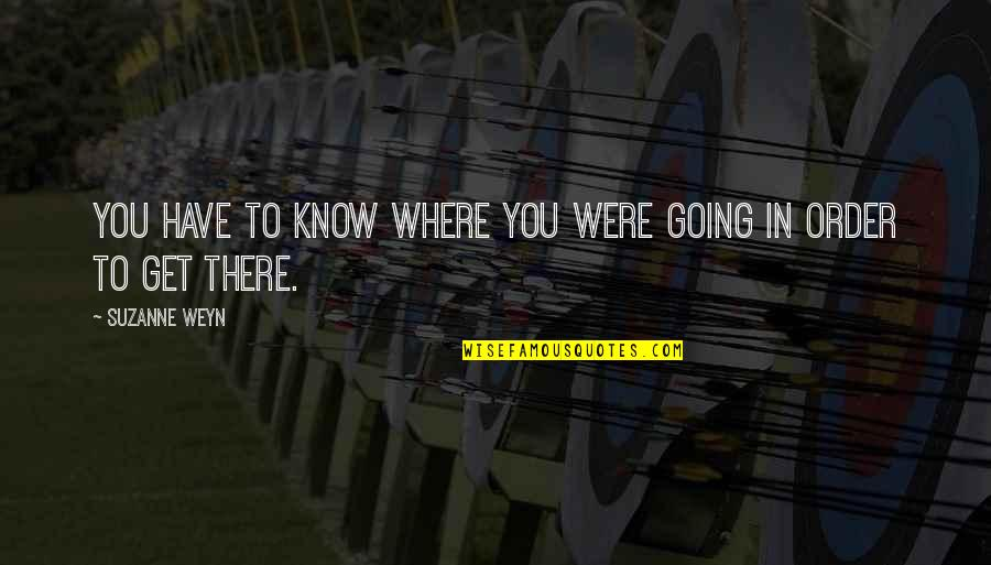 18 Years Old Girl Quotes By Suzanne Weyn: You have to know where you were going