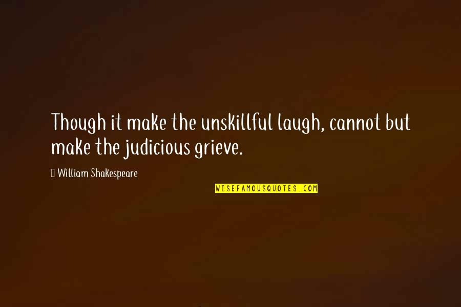 18 Years Old Girl Quotes By William Shakespeare: Though it make the unskillful laugh, cannot but