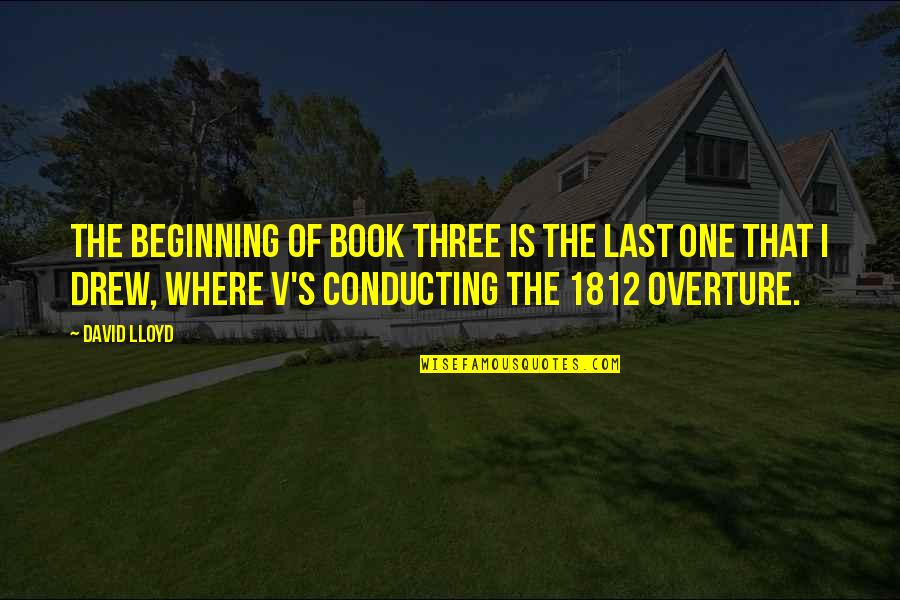 1812 Overture Quotes By David Lloyd: The beginning of Book Three is the last