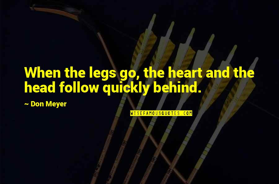 1812 Overture Quotes By Don Meyer: When the legs go, the heart and the