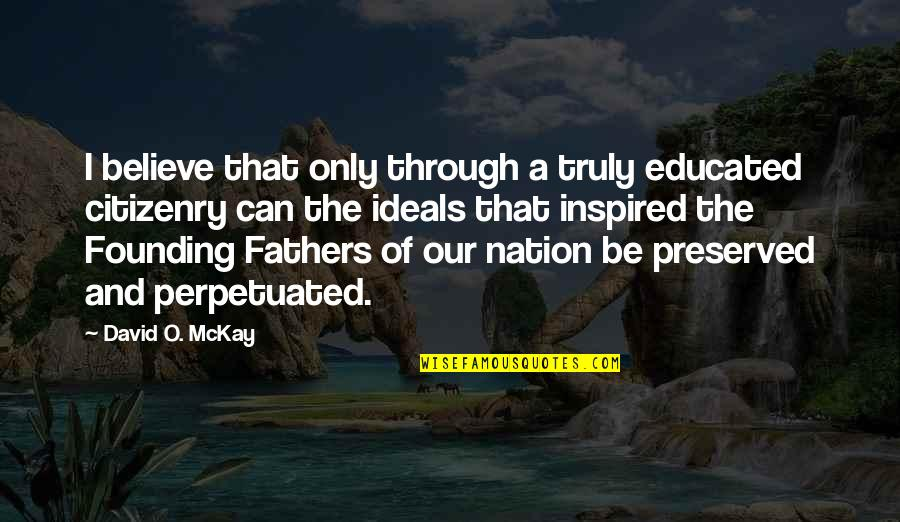 1870 Education Act Quotes By David O. McKay: I believe that only through a truly educated