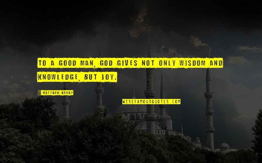18th Debut Quotes By Matthew Henry: To a good man, God gives not only