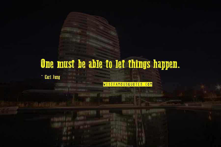 1945 Famous Quotes By Carl Jung: One must be able to let things happen.