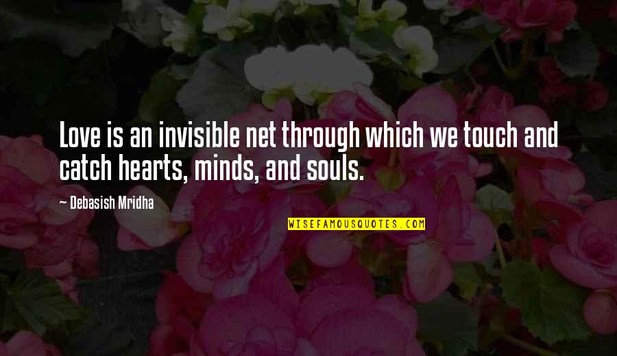 1945 Famous Quotes By Debasish Mridha: Love is an invisible net through which we