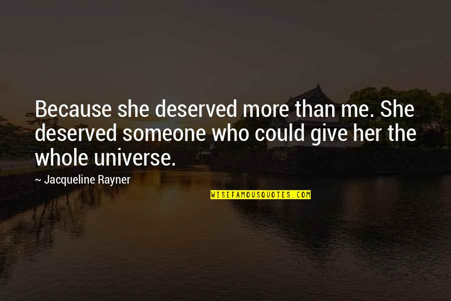 1945 Famous Quotes By Jacqueline Rayner: Because she deserved more than me. She deserved
