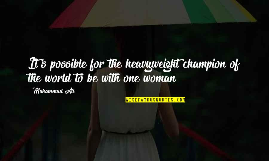 1945 Famous Quotes By Muhammad Ali: It's possible for the heavyweight champion of the