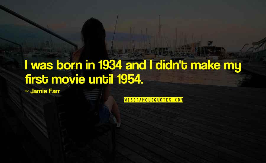 1954 Movie Quotes By Jamie Farr: I was born in 1934 and I didn't