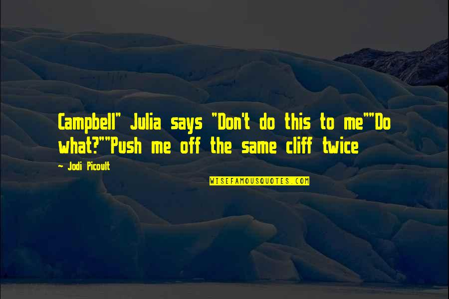 "1981 Springbok Tour Quotes By Jodi Picoult: Campbell"" Julia says ""Don't do this to me""""Do"