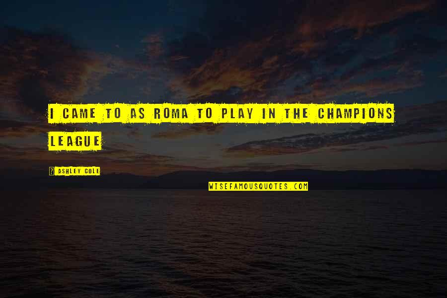 1984 Spies Quotes By Ashley Cole: I came to AS Roma to play in