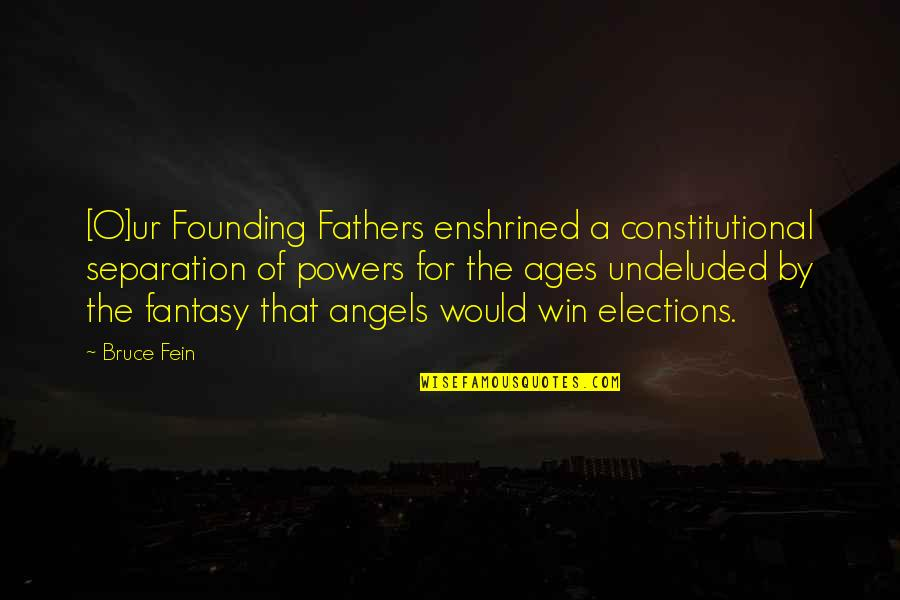 1984 Spies Quotes By Bruce Fein: [O]ur Founding Fathers enshrined a constitutional separation of