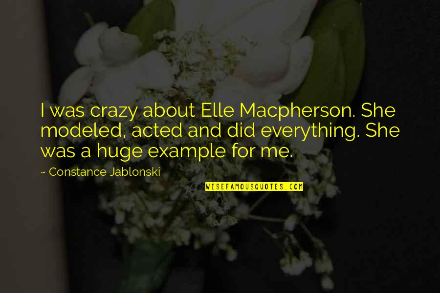 1984 Spies Quotes By Constance Jablonski: I was crazy about Elle Macpherson. She modeled,