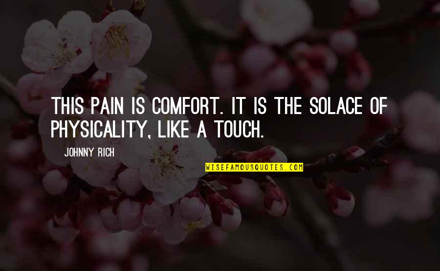 1984 Spies Quotes By Johnny Rich: This pain is comfort. It is the solace