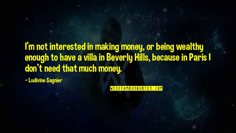 1984 Spies Quotes By Ludivine Sagnier: I'm not interested in making money, or being
