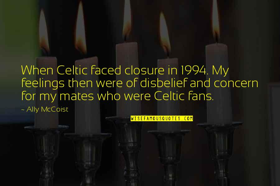 1994 Quotes By Ally McCoist: When Celtic faced closure in 1994. My feelings