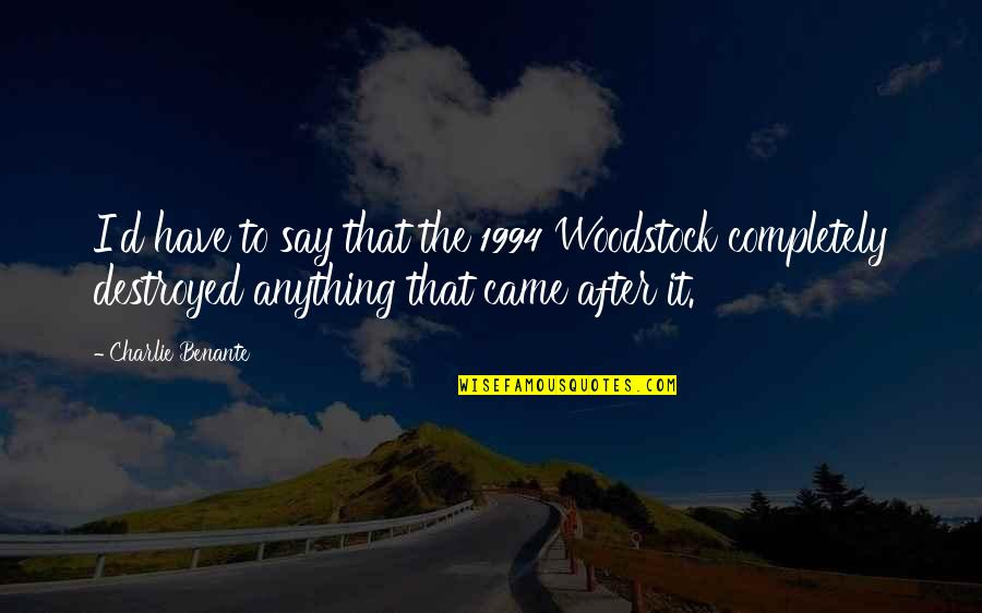 1994 Quotes By Charlie Benante: I'd have to say that the 1994 Woodstock