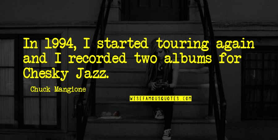1994 Quotes By Chuck Mangione: In 1994, I started touring again and I