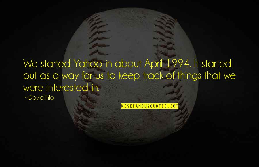 1994 Quotes By David Filo: We started Yahoo in about April 1994. It