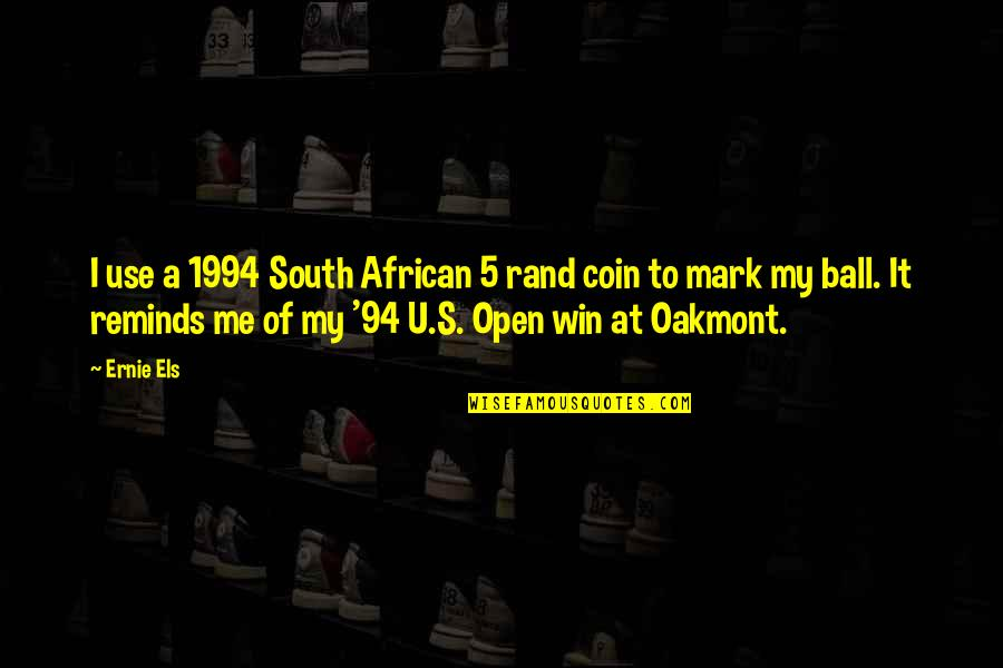 1994 Quotes By Ernie Els: I use a 1994 South African 5 rand