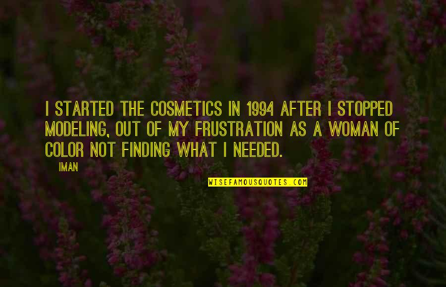 1994 Quotes By Iman: I started the cosmetics in 1994 after I