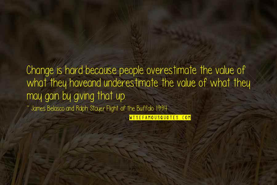1994 Quotes By James Belasco And Ralph Stayer Flight Of The Buffalo 1994: Change is hard because people overestimate the value