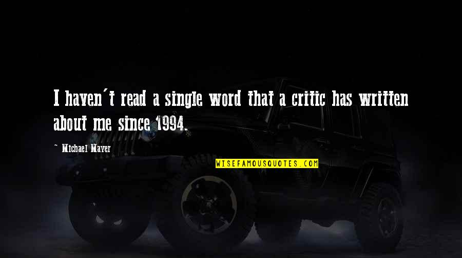 1994 Quotes By Michael Mayer: I haven't read a single word that a