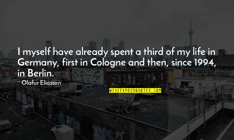 1994 Quotes By Olafur Eliasson: I myself have already spent a third of