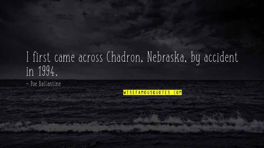 1994 Quotes By Poe Ballantine: I first came across Chadron, Nebraska, by accident