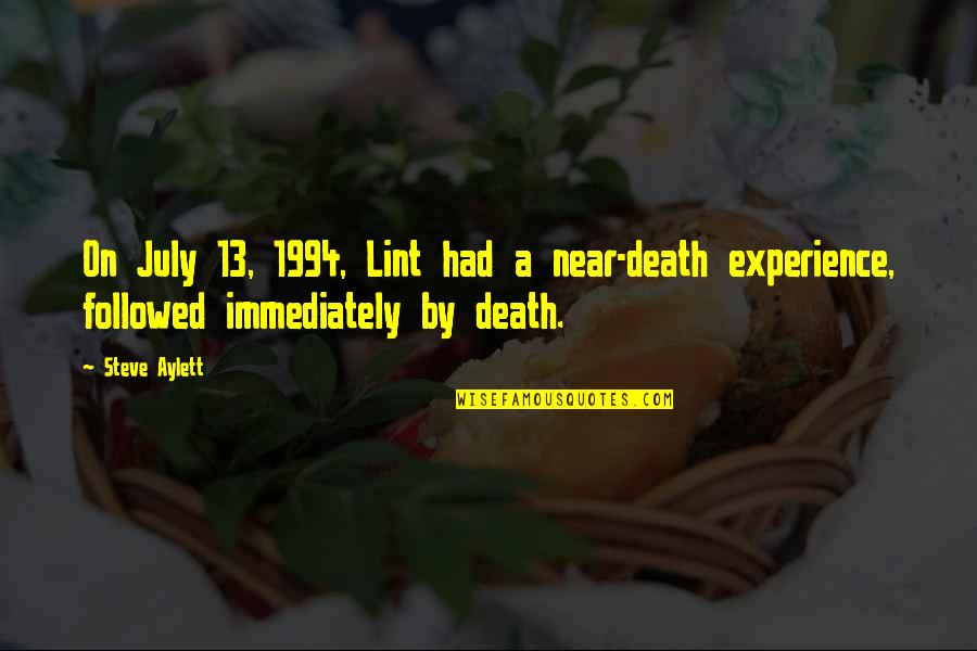 1994 Quotes By Steve Aylett: On July 13, 1994, Lint had a near-death