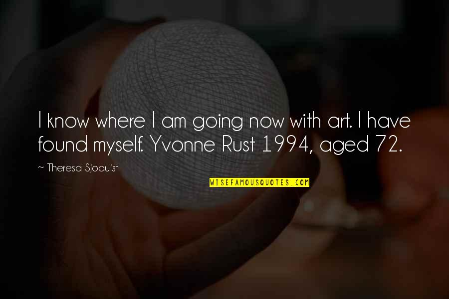 1994 Quotes By Theresa Sjoquist: I know where I am going now with