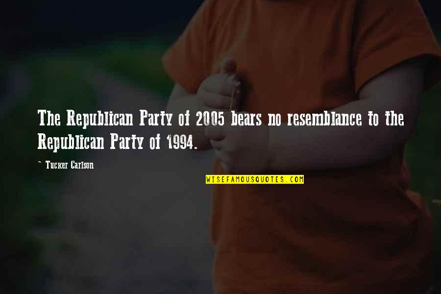 1994 Quotes By Tucker Carlson: The Republican Party of 2005 bears no resemblance