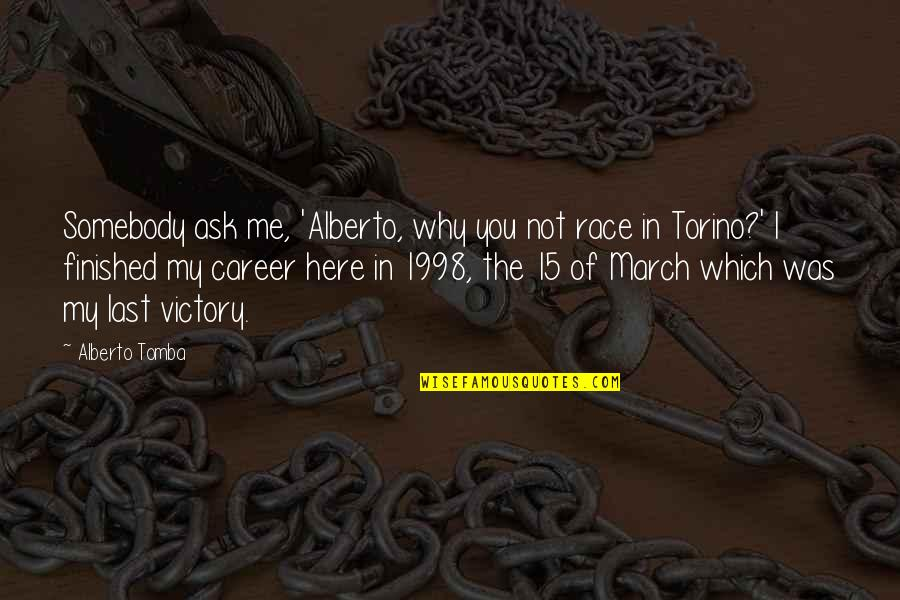1998 Quotes By Alberto Tomba: Somebody ask me, 'Alberto, why you not race