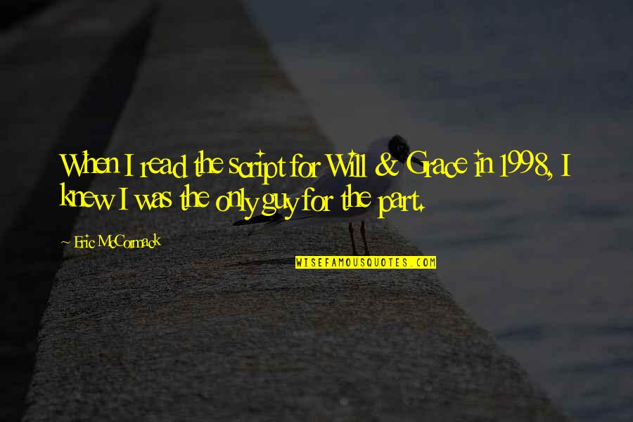 1998 Quotes By Eric McCormack: When I read the script for Will &