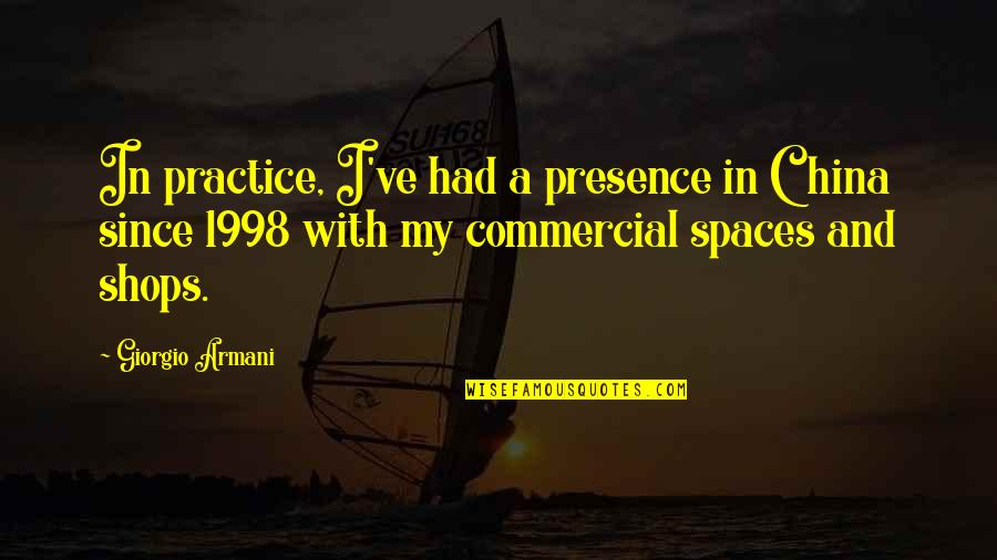 1998 Quotes By Giorgio Armani: In practice, I've had a presence in China
