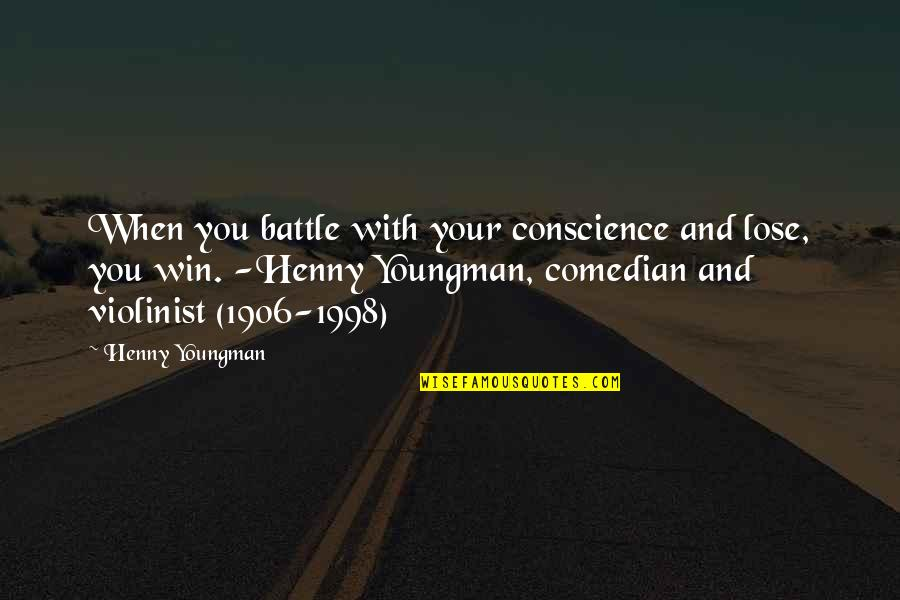 1998 Quotes By Henny Youngman: When you battle with your conscience and lose,