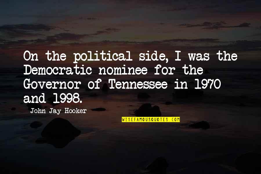 1998 Quotes By John Jay Hooker: On the political side, I was the Democratic