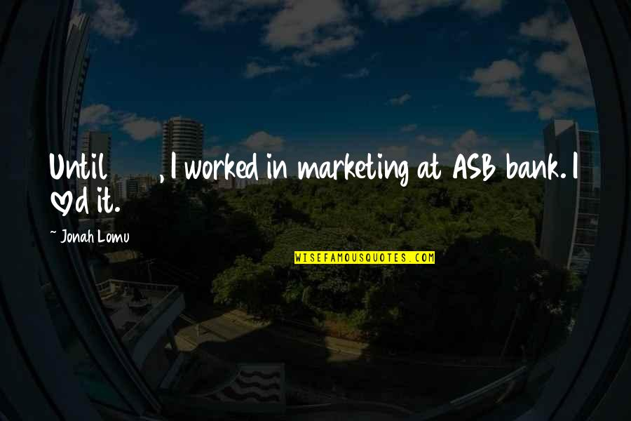 1998 Quotes By Jonah Lomu: Until 1998, I worked in marketing at ASB