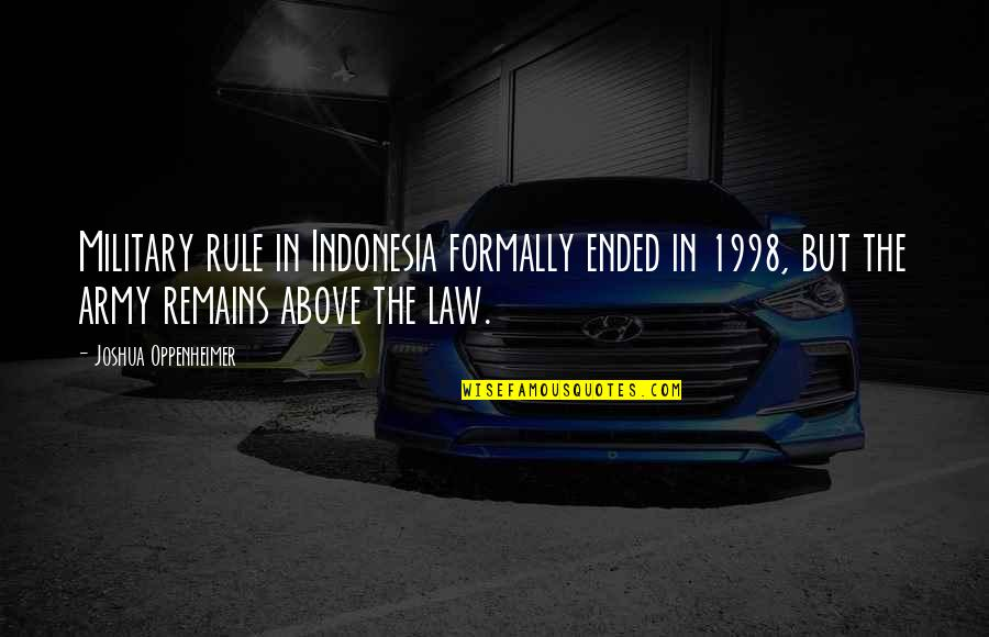1998 Quotes By Joshua Oppenheimer: Military rule in Indonesia formally ended in 1998,