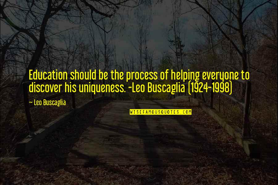1998 Quotes By Leo Buscaglia: Education should be the process of helping everyone