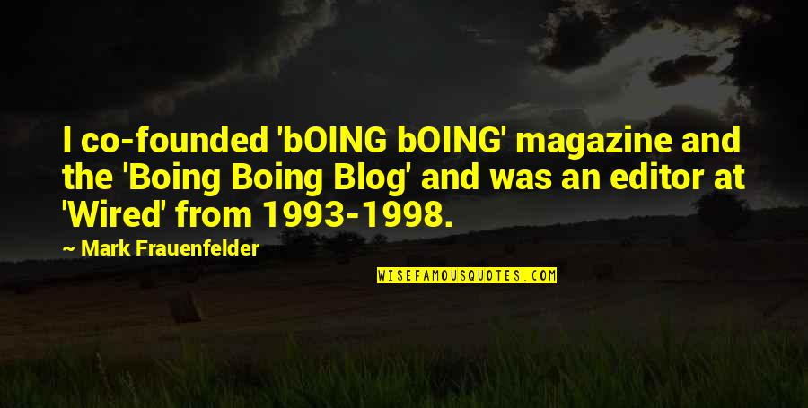 1998 Quotes By Mark Frauenfelder: I co-founded 'bOING bOING' magazine and the 'Boing