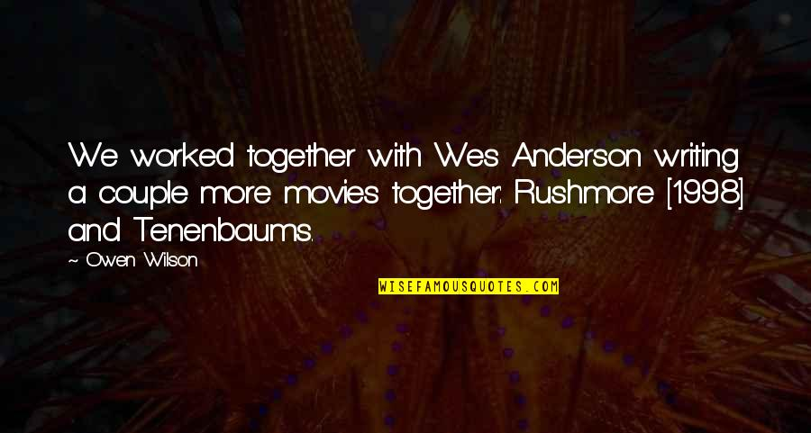 1998 Quotes By Owen Wilson: We worked together with Wes Anderson writing a