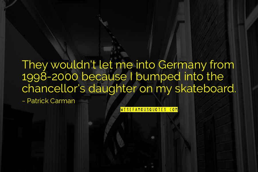 1998 Quotes By Patrick Carman: They wouldn't let me into Germany from 1998-2000